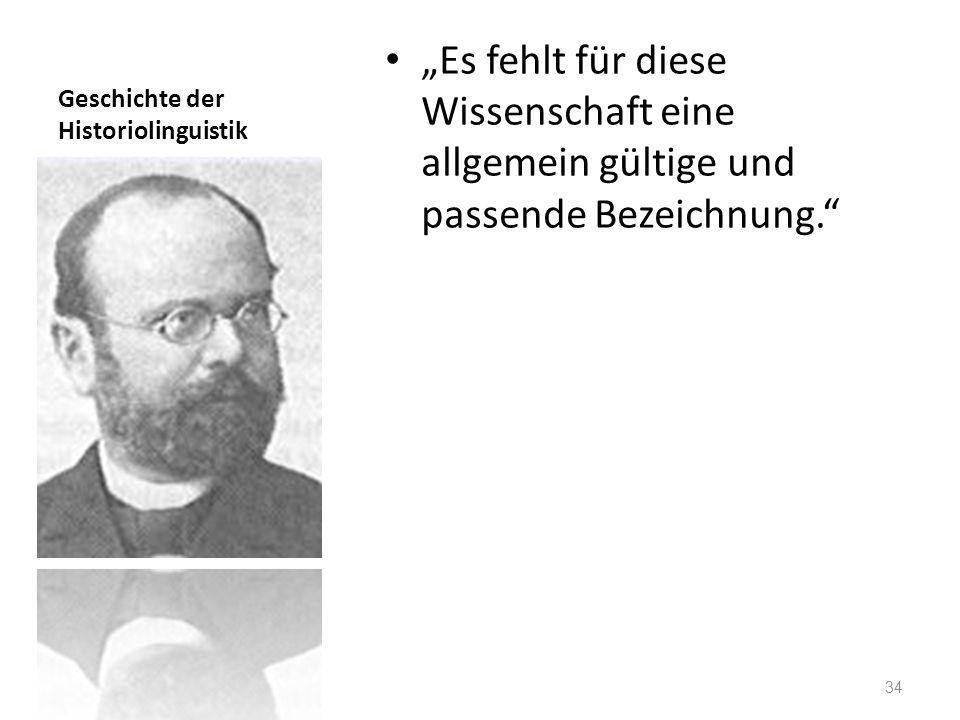 Geschichte der Historiolinguistik Es fehlt für diese Wissenschaft eine allgemein gültige und passende Bezeichnung. 34
