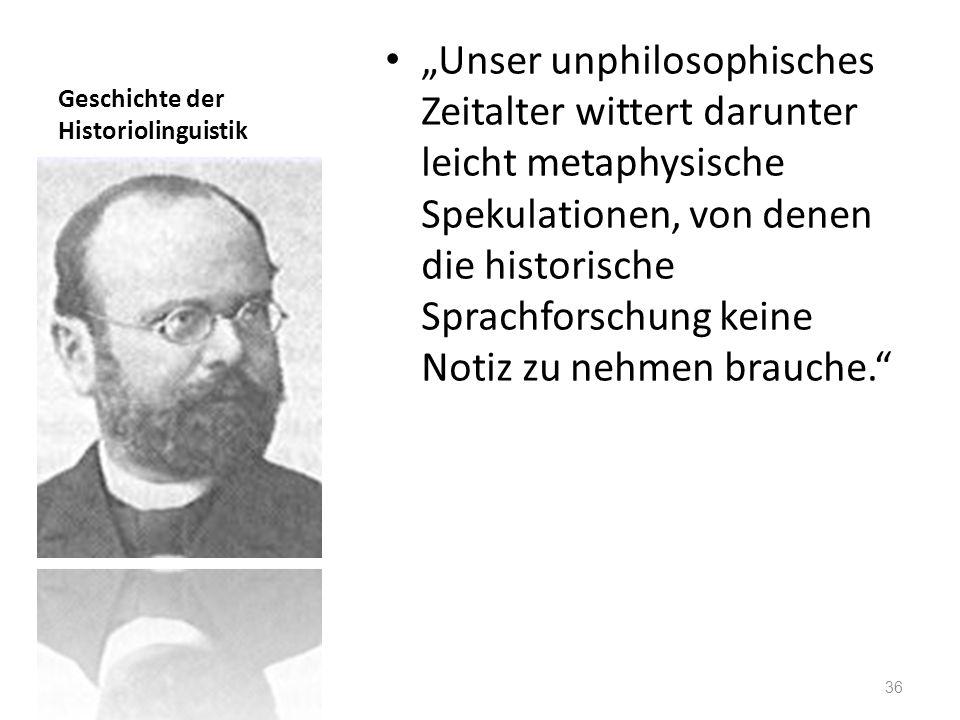 Geschichte der Historiolinguistik Unser unphilosophisches Zeitalter wittert darunter leicht metaphysische Spekulationen, von denen die historische Spr