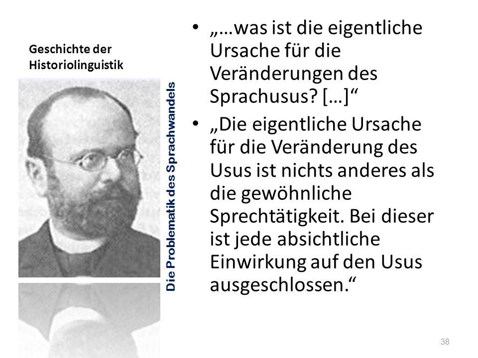 Geschichte der Historiolinguistik …was ist die eigentliche Ursache für die Veränderungen des Sprachusus? […] Die eigentliche Ursache für die Veränderu
