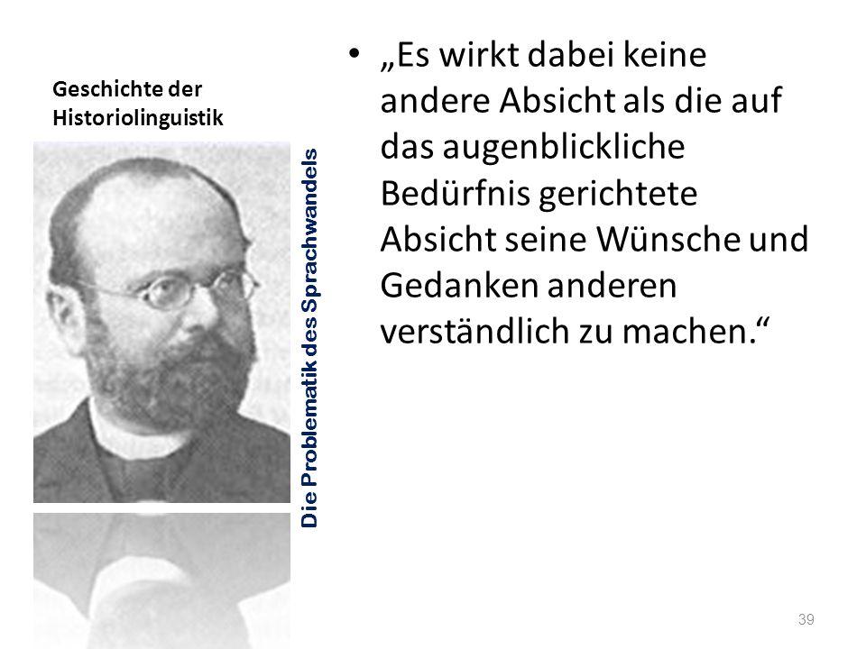 Geschichte der Historiolinguistik Es wirkt dabei keine andere Absicht als die auf das augenblickliche Bedürfnis gerichtete Absicht seine Wünsche und G