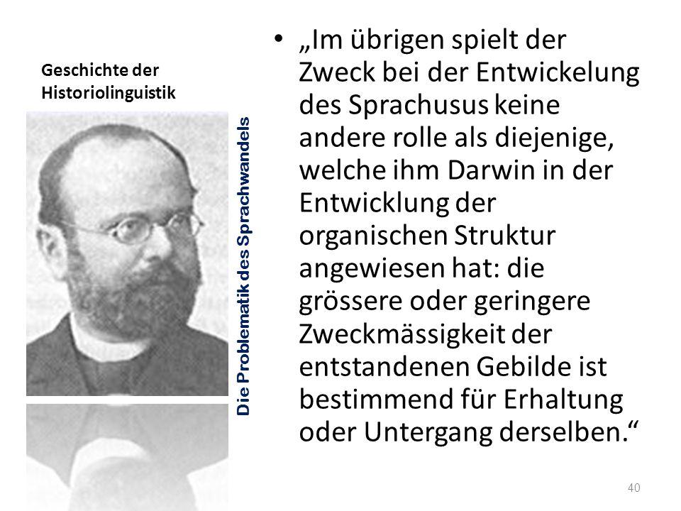 Geschichte der Historiolinguistik Im übrigen spielt der Zweck bei der Entwickelung des Sprachusus keine andere rolle als diejenige, welche ihm Darwin