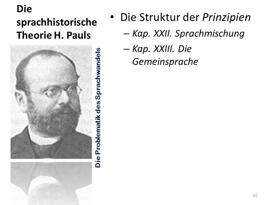 Die sprachhistorische Theorie H. Pauls Die Struktur der Prinzipien – Kap. XXII. Sprachmischung – Kap. XXIII. Die Gemeinsprache 45 Die Problematik des