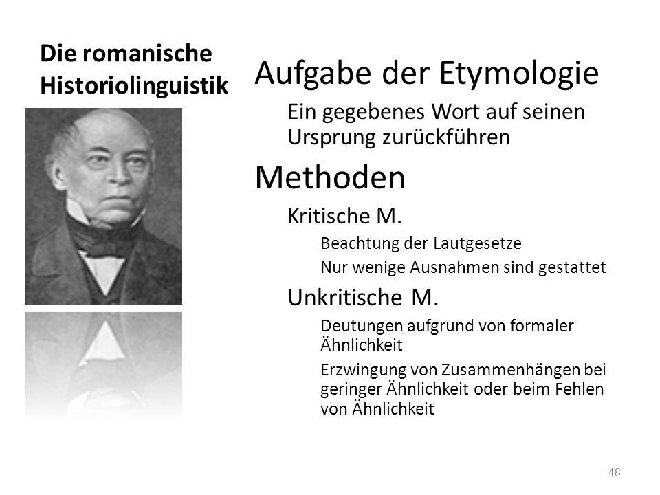 Die romanische Historiolinguistik Aufgabe der Etymologie Ein gegebenes Wort auf seinen Ursprung zurückführen Methoden Kritische M. Beachtung der Lautg