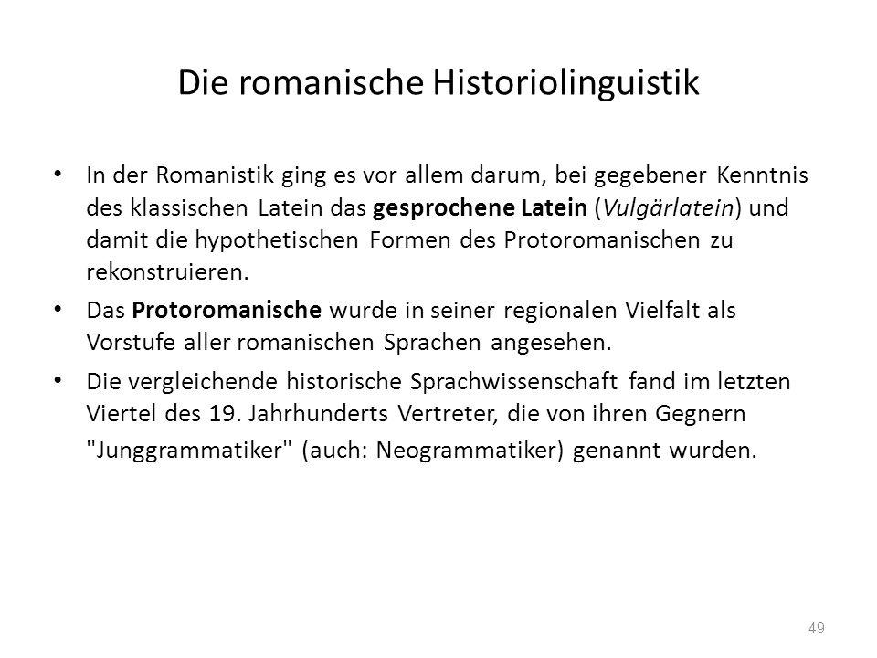 Die romanische Historiolinguistik In der Romanistik ging es vor allem darum, bei gegebener Kenntnis des klassischen Latein das gesprochene Latein (Vul