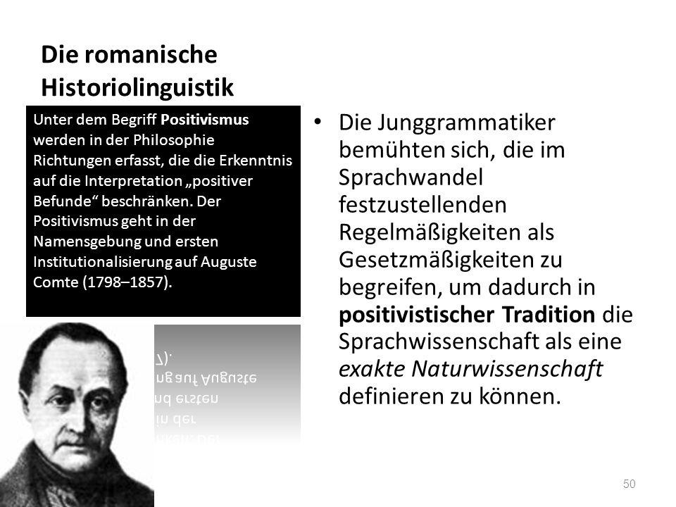Die romanische Historiolinguistik Die Junggrammatiker bemühten sich, die im Sprachwandel festzustellenden Regelmäßigkeiten als Gesetzmäßigkeiten zu be