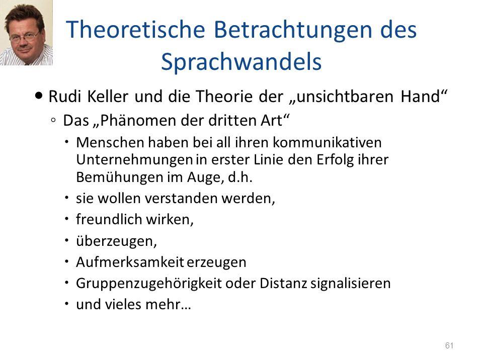 Theoretische Betrachtungen des Sprachwandels Rudi Keller und die Theorie der unsichtbaren Hand Das Phänomen der dritten Art Menschen haben bei all ihr