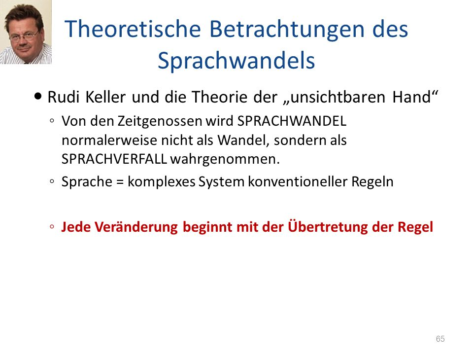 Theoretische Betrachtungen des Sprachwandels Rudi Keller und die Theorie der unsichtbaren Hand Von den Zeitgenossen wird SPRACHWANDEL normalerweise ni