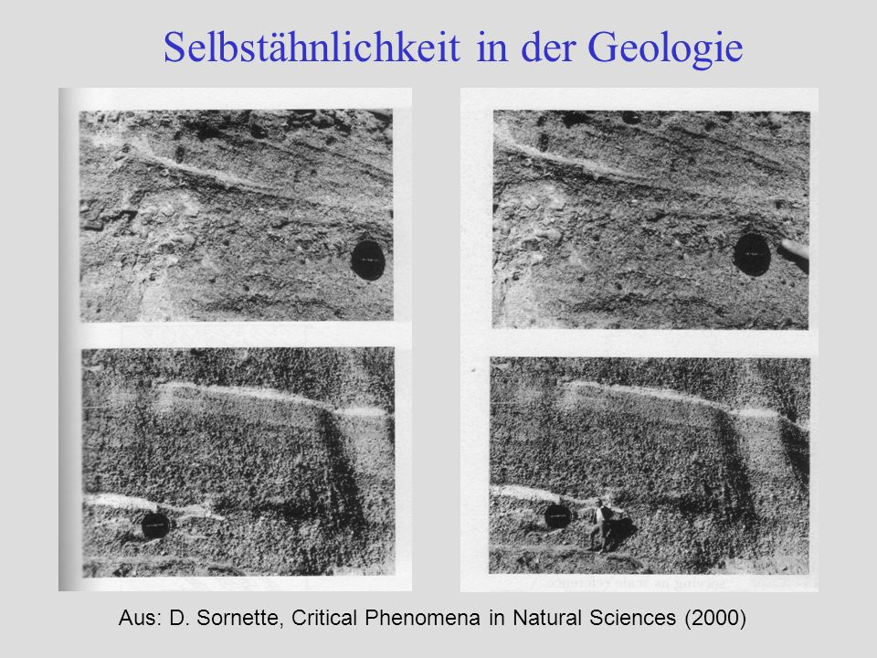 Selbstähnlichkeit in der Geologie Aus: D. Sornette, Critical Phenomena in Natural Sciences (2000)