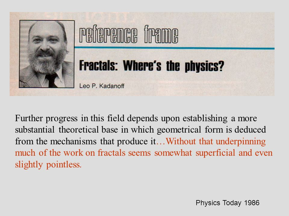 Physics Today 1986 Further progress in this field depends upon establishing a more substantial theoretical base in which geometrical form is deduced f