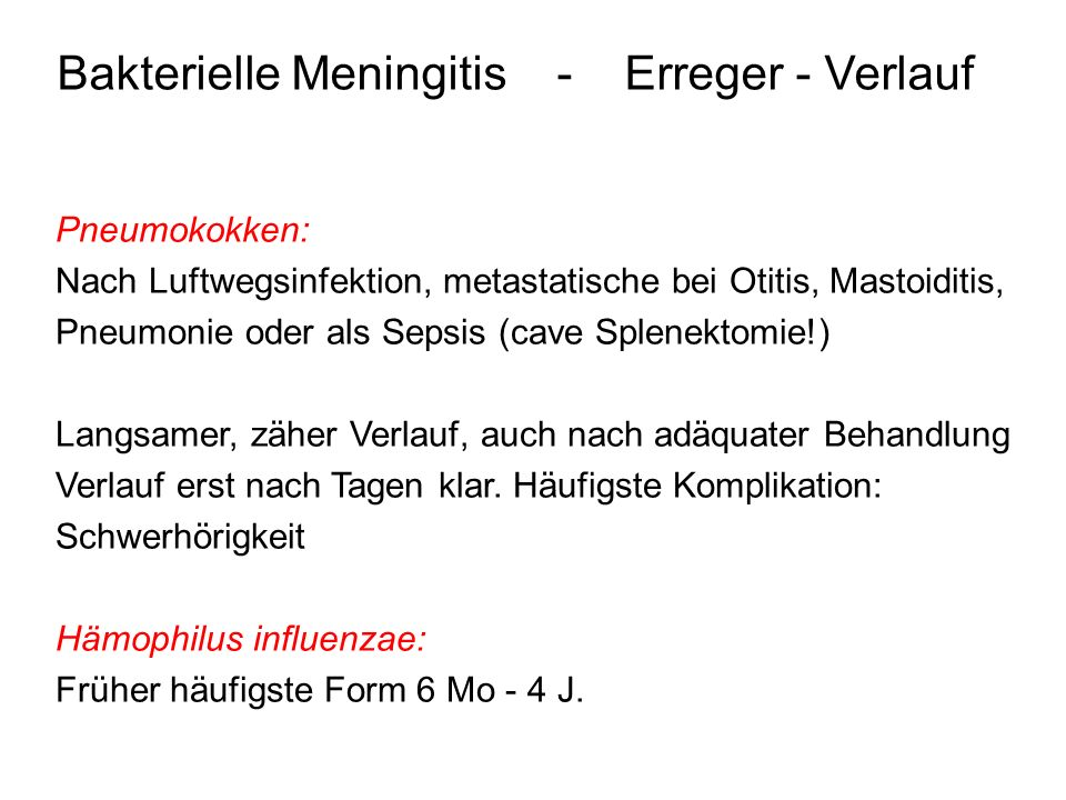 Bakterielle Meningitis - Erreger - Verlauf Pneumokokken: Nach Luftwegsinfektion, metastatische bei Otitis, Mastoiditis, Pneumonie oder als Sepsis (cav