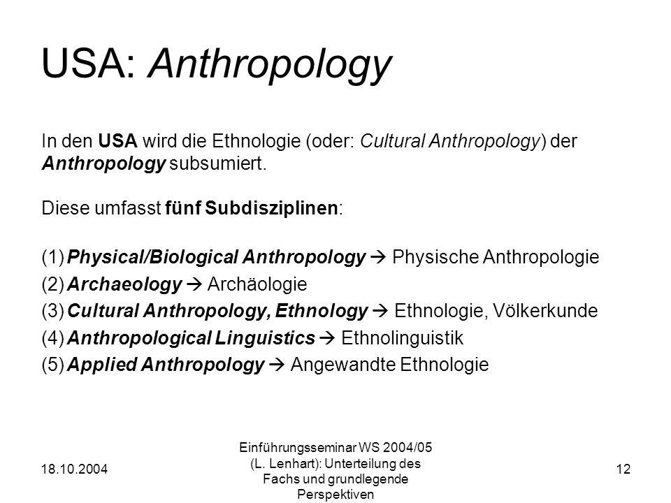 18.10.2004 Einführungsseminar WS 2004/05 (L. Lenhart): Unterteilung des Fachs und grundlegende Perspektiven 12 USA: Anthropology In den USA wird die E