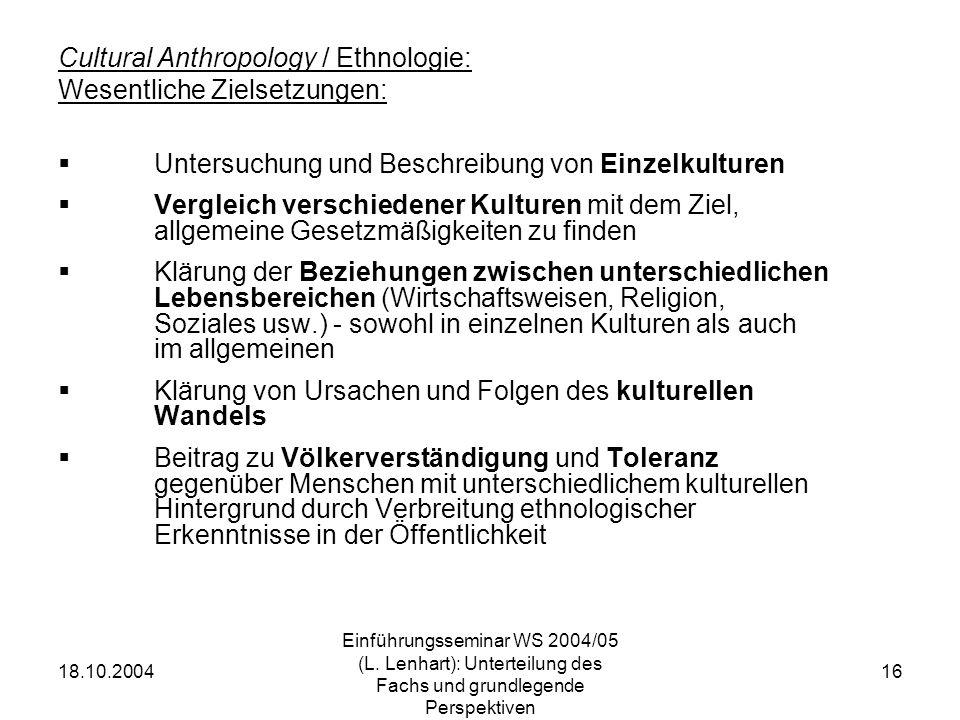 18.10.2004 Einführungsseminar WS 2004/05 (L. Lenhart): Unterteilung des Fachs und grundlegende Perspektiven 16 Cultural Anthropology / Ethnologie: Wes