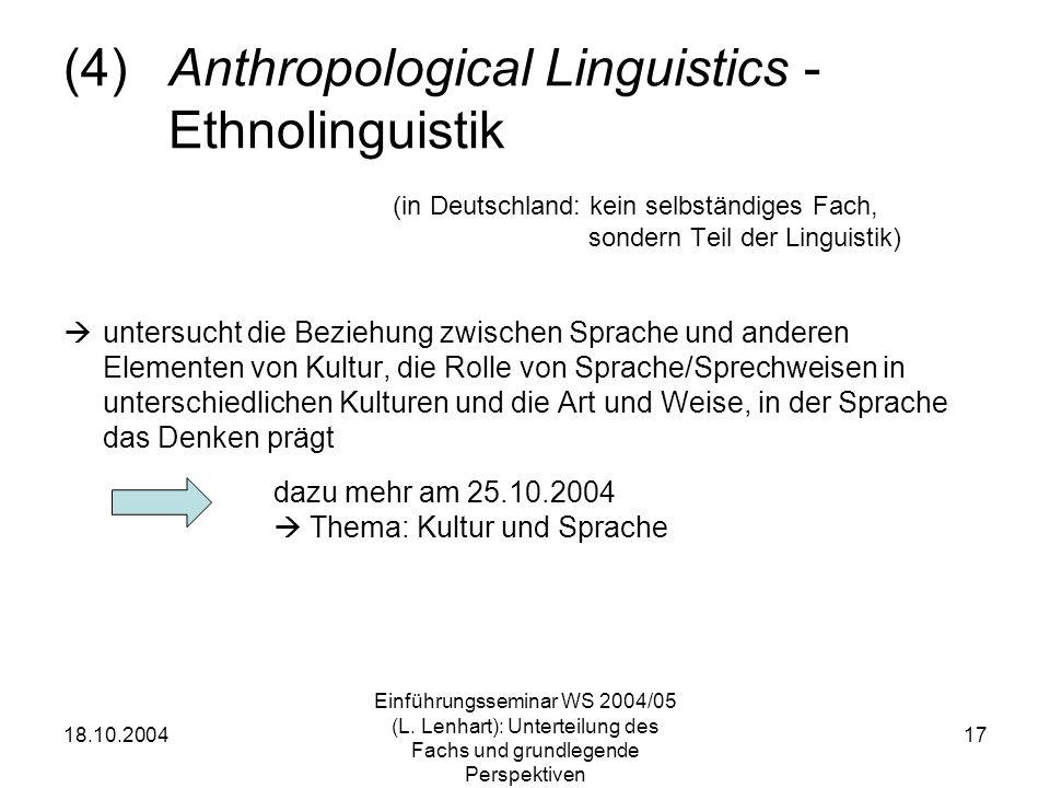 18.10.2004 Einführungsseminar WS 2004/05 (L. Lenhart): Unterteilung des Fachs und grundlegende Perspektiven 17 (4)Anthropological Linguistics - Ethnol