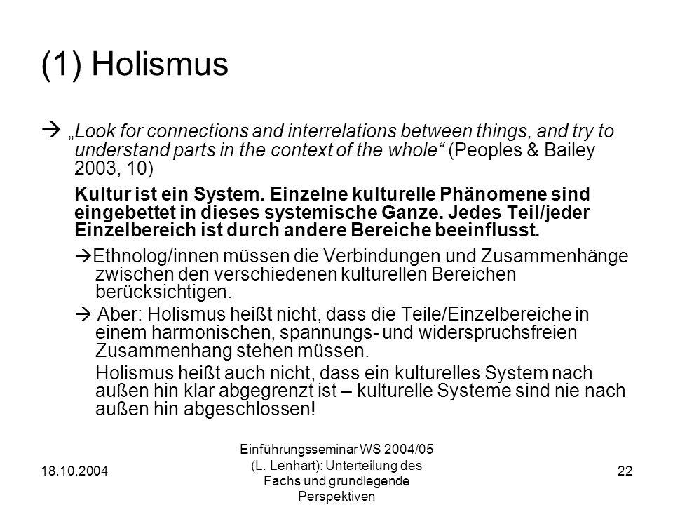 18.10.2004 Einführungsseminar WS 2004/05 (L. Lenhart): Unterteilung des Fachs und grundlegende Perspektiven 22 (1) Holismus Look for connections and i