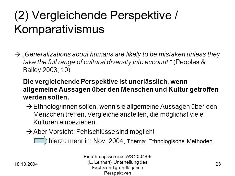 18.10.2004 Einführungsseminar WS 2004/05 (L. Lenhart): Unterteilung des Fachs und grundlegende Perspektiven 23 (2) Vergleichende Perspektive / Kompara