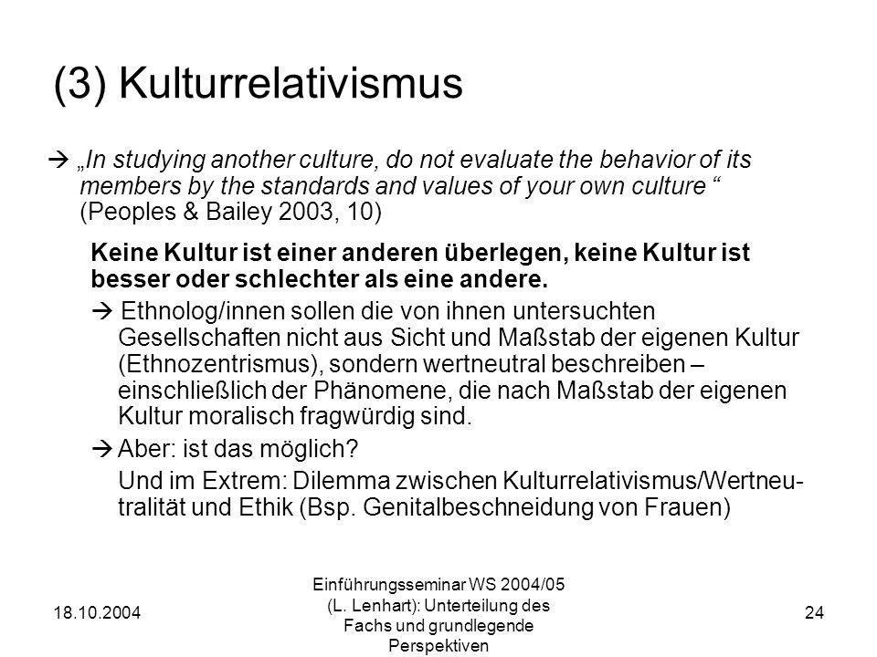 18.10.2004 Einführungsseminar WS 2004/05 (L. Lenhart): Unterteilung des Fachs und grundlegende Perspektiven 24 (3) Kulturrelativismus In studying anot