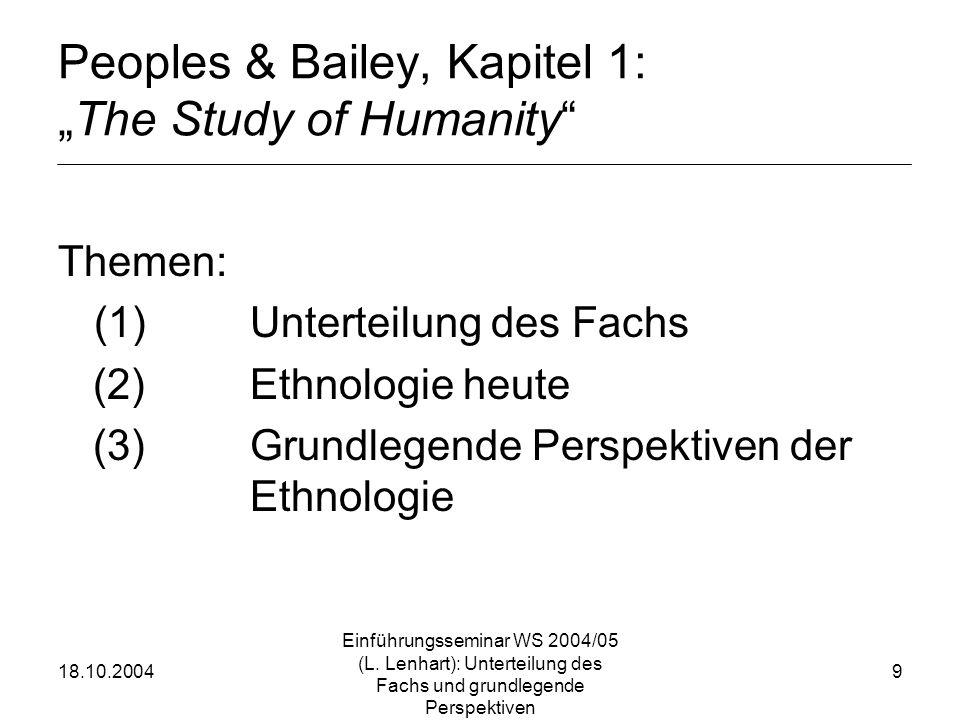 18.10.2004 Einführungsseminar WS 2004/05 (L. Lenhart): Unterteilung des Fachs und grundlegende Perspektiven 9 Peoples & Bailey, Kapitel 1:The Study of