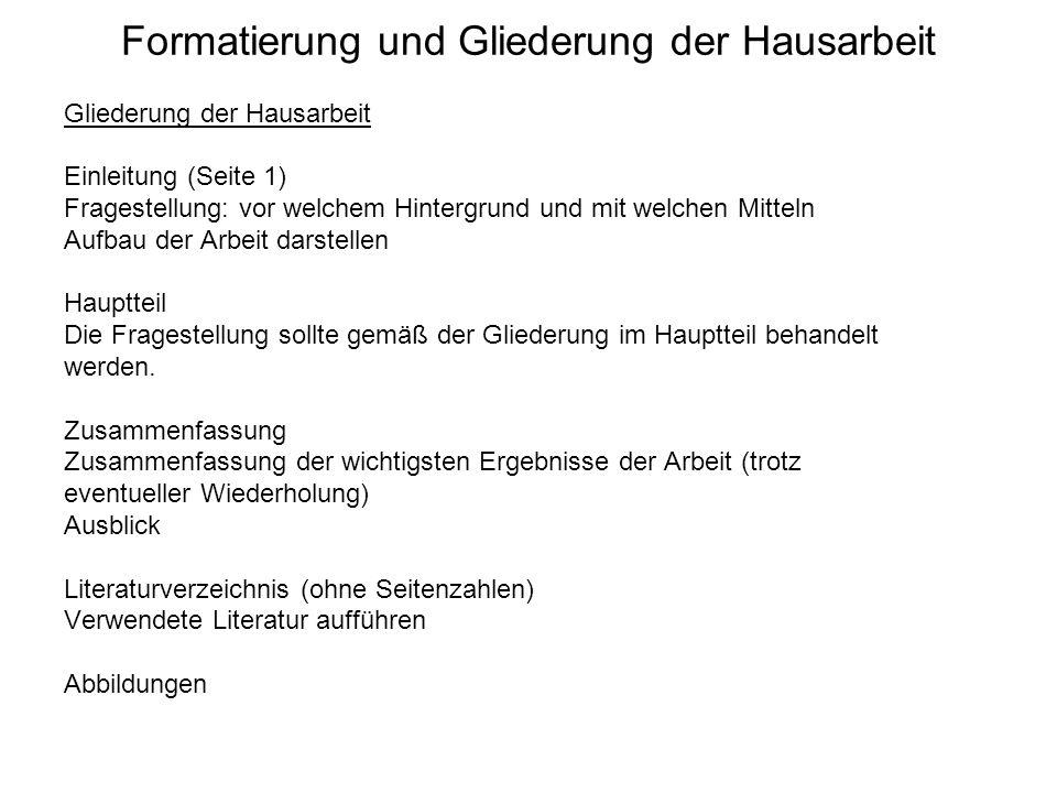 Formatierung und Gliederung der Hausarbeit Gliederung der Hausarbeit Einleitung (Seite 1) Fragestellung: vor welchem Hintergrund und mit welchen Mitte