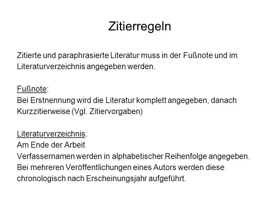 Zitierregeln Zitierte und paraphrasierte Literatur muss in der Fußnote und im Literaturverzeichnis angegeben werden. Fußnote: Bei Erstnennung wird die