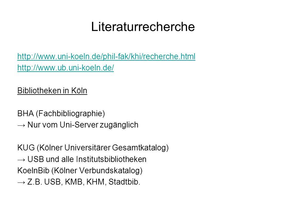 Literaturrecherche http://www.uni-koeln.de/phil-fak/khi/recherche.html http://www.ub.uni-koeln.de/ Bibliotheken in Köln BHA (Fachbibliographie) Nur vo