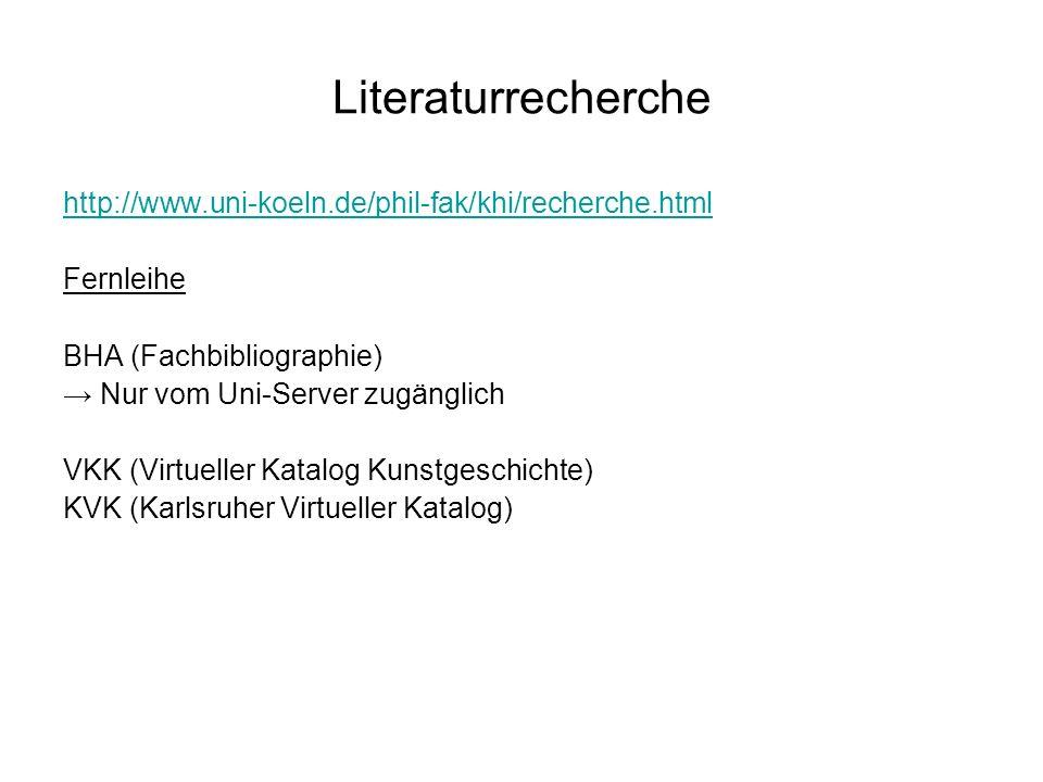 Literaturrecherche http://www.uni-koeln.de/phil-fak/khi/recherche.html Fernleihe BHA (Fachbibliographie) Nur vom Uni-Server zugänglich VKK (Virtueller