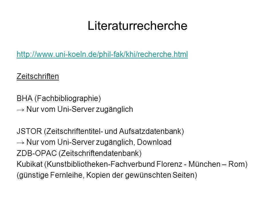 Literaturrecherche http://www.uni-koeln.de/phil-fak/khi/recherche.html Zeitschriften BHA (Fachbibliographie) Nur vom Uni-Server zugänglich JSTOR (Zeit