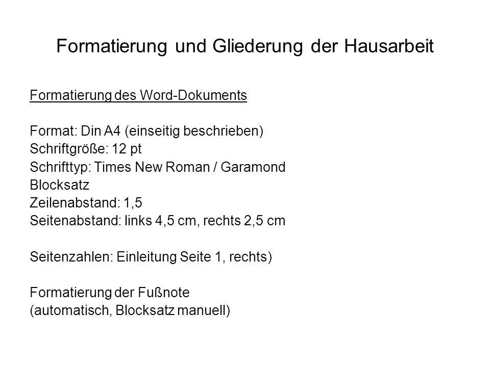 Formatierung und Gliederung der Hausarbeit Formatierung des Word-Dokuments Format: Din A4 (einseitig beschrieben) Schriftgröße: 12 pt Schrifttyp: Time