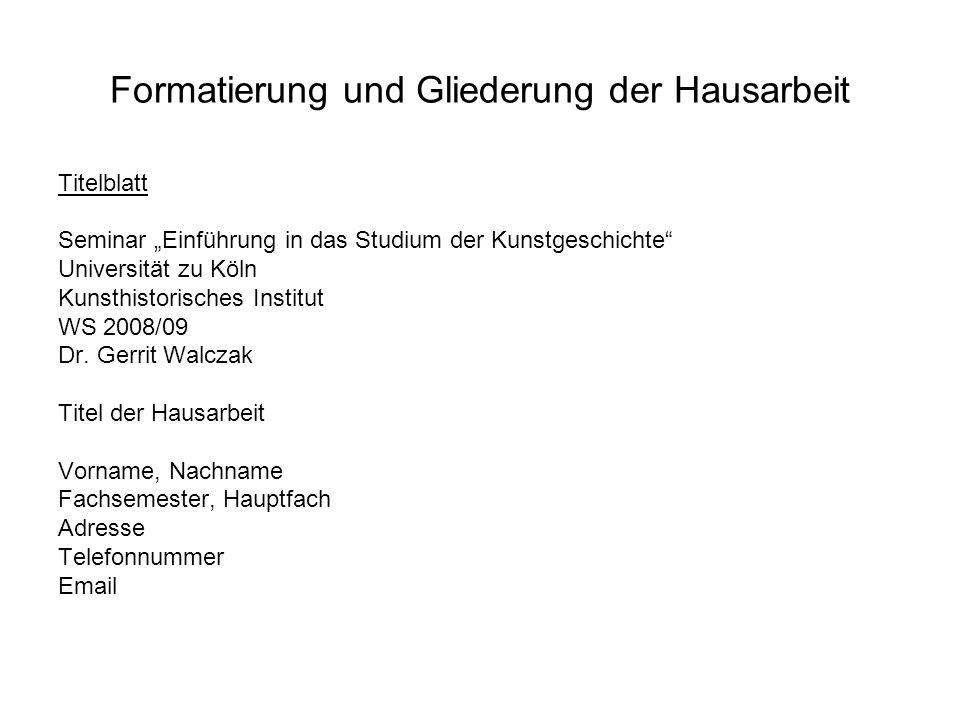 Formatierung und Gliederung der Hausarbeit Titelblatt Seminar Einführung in das Studium der Kunstgeschichte Universität zu Köln Kunsthistorisches Inst