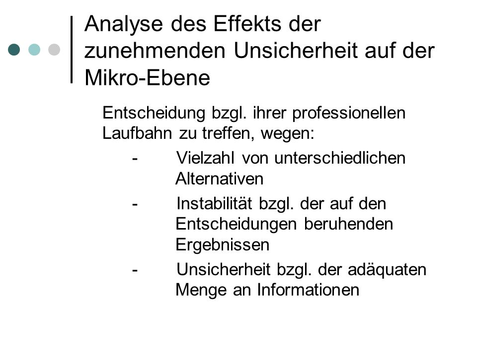 Analyse des Effekts der zunehmenden Unsicherheit auf der Mikro-Ebene Entscheidung bzgl. ihrer professionellen Laufbahn zu treffen, wegen: - Vielzahl v