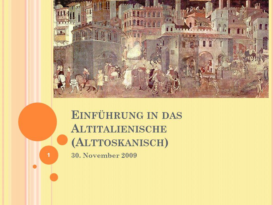 E INFÜHRUNG IN DAS A LTITALIENISCHE (A LTTOSKANISCH ) 30. November 2009 1