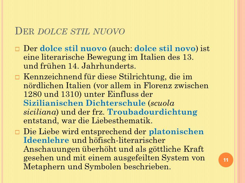 D ER DOLCE STIL NUOVO Der dolce stil nuovo (auch: dolce stil novo ) ist eine literarische Bewegung im Italien des 13.