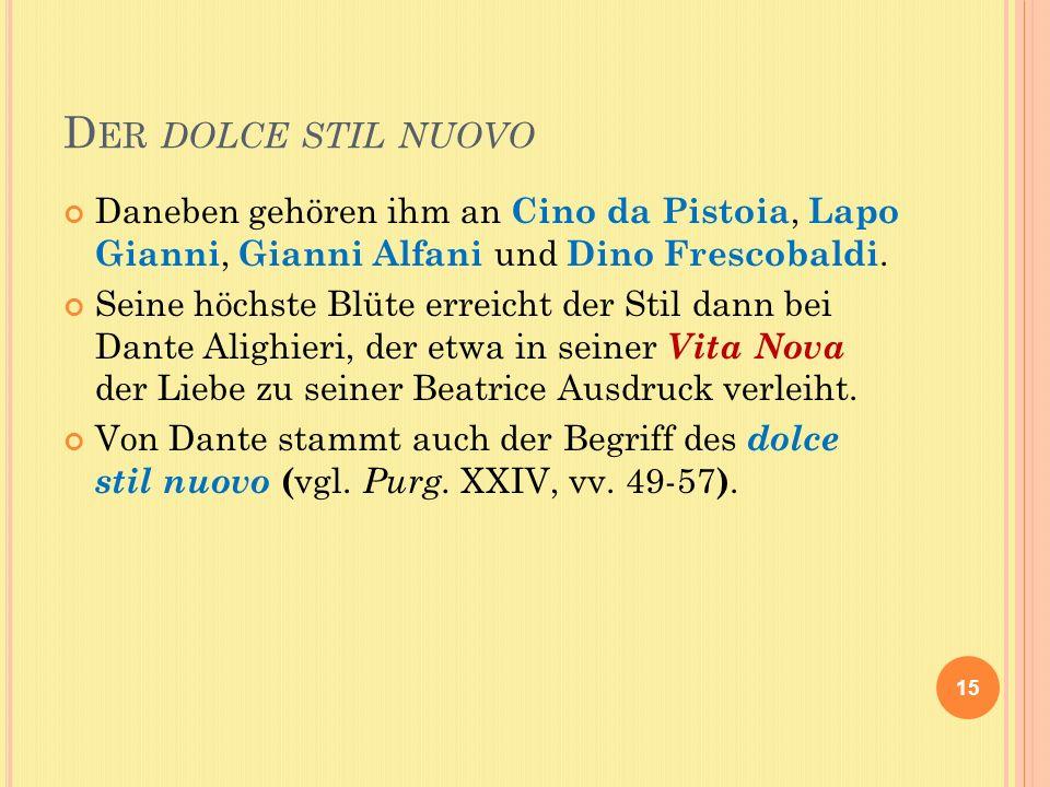 D ER DOLCE STIL NUOVO Daneben gehören ihm an Cino da Pistoia, Lapo Gianni, Gianni Alfani und Dino Frescobaldi.