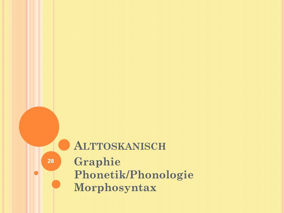 A LTTOSKANISCH Graphie Phonetik/Phonologie Morphosyntax 28