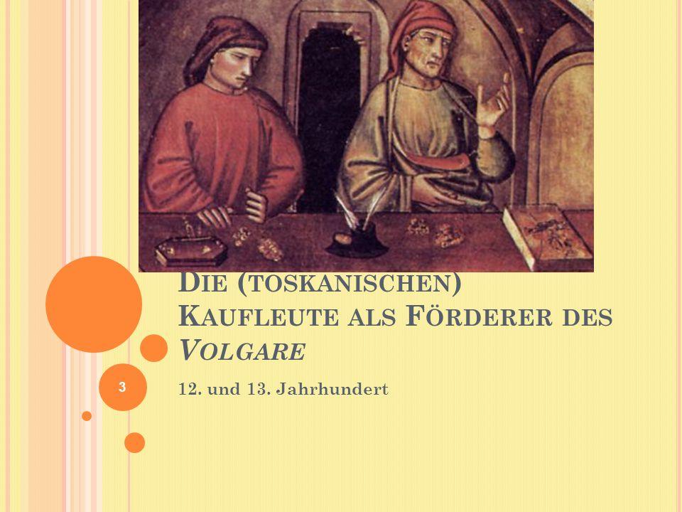 D IE ( TOSKANISCHEN ) K AUFLEUTE ALS F ÖRDERER DES V OLGARE 12. und 13. Jahrhundert 3
