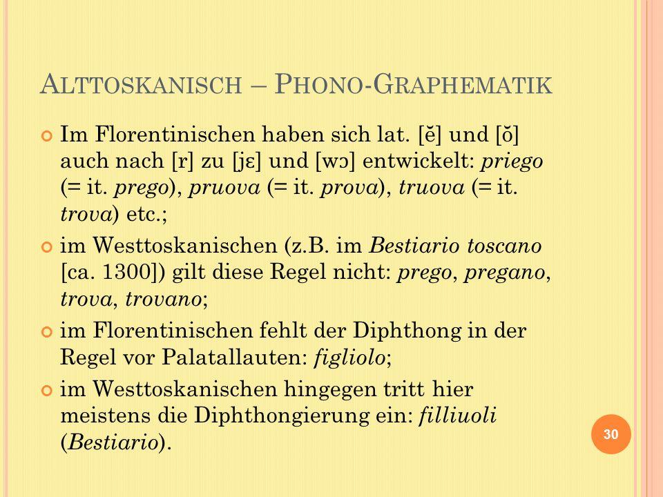 A LTTOSKANISCH – P HONO -G RAPHEMATIK Im Florentinischen haben sich lat.