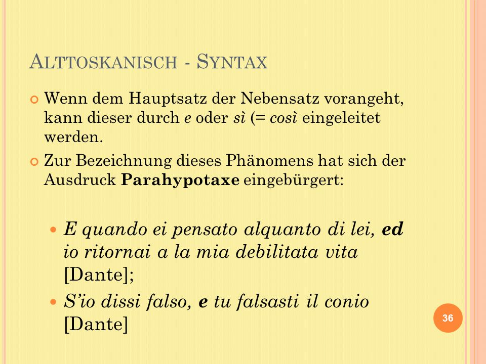 A LTTOSKANISCH - S YNTAX Wenn dem Hauptsatz der Nebensatz vorangeht, kann dieser durch e oder sì (= così eingeleitet werden.