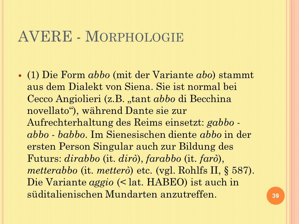 AVERE - M ORPHOLOGIE (1) Die Form abbo (mit der Variante abo ) stammt aus dem Dialekt von Siena.