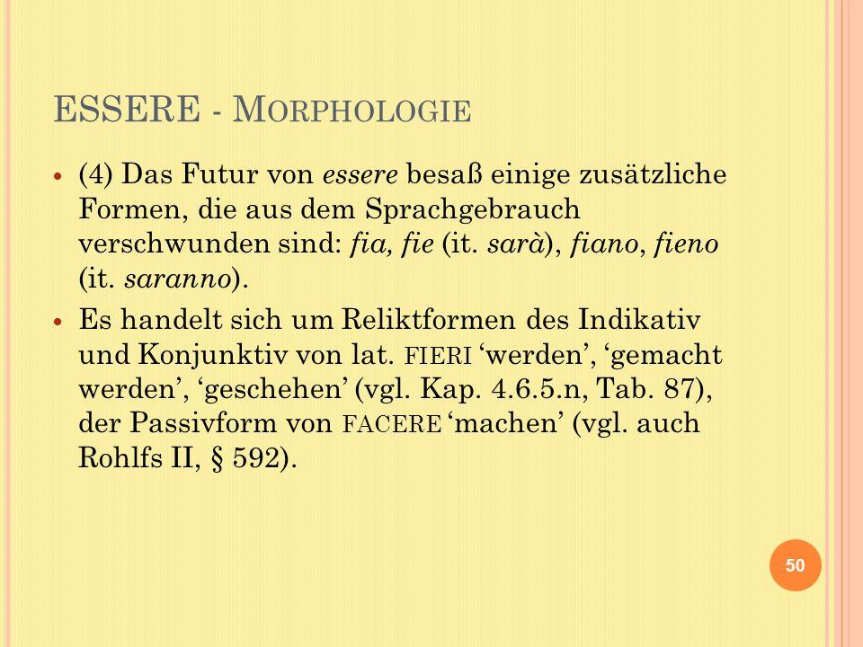ESSERE - M ORPHOLOGIE (4) Das Futur von essere besaß einige zusätzliche Formen, die aus dem Sprachgebrauch verschwunden sind: fia, fie (it.