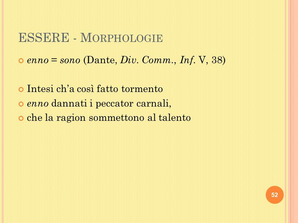 ESSERE - M ORPHOLOGIE enno = sono (Dante, Div. Comm., Inf.