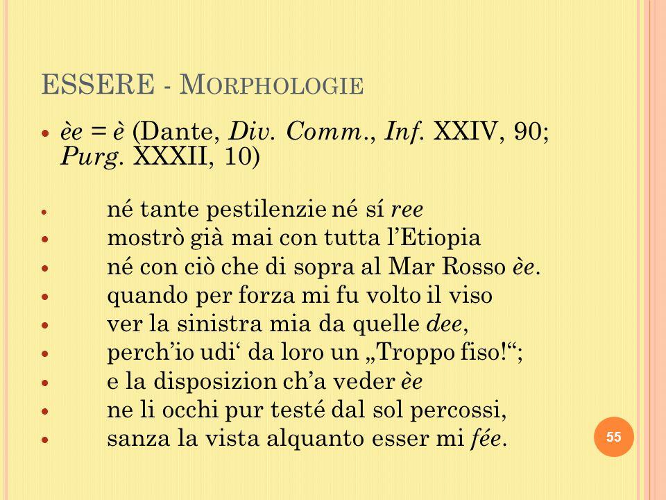 ESSERE - M ORPHOLOGIE èe = è (Dante, Div. Comm., Inf.