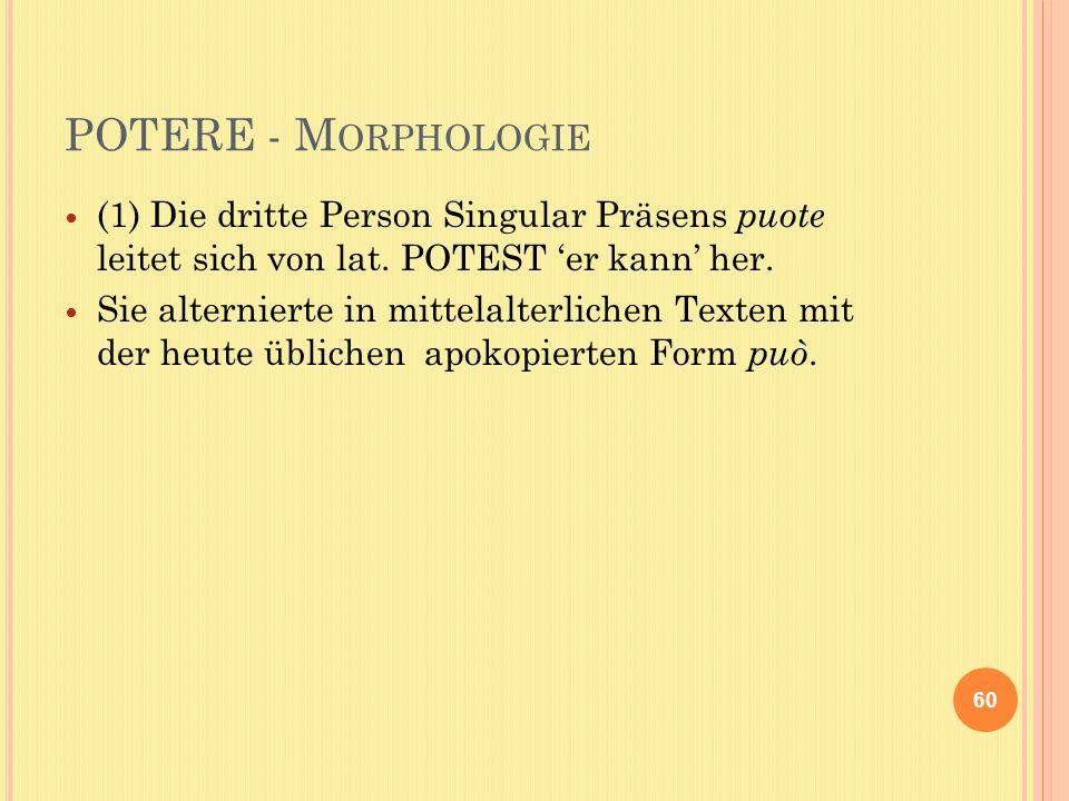 POTERE - M ORPHOLOGIE (1) Die dritte Person Singular Präsens puote leitet sich von lat.