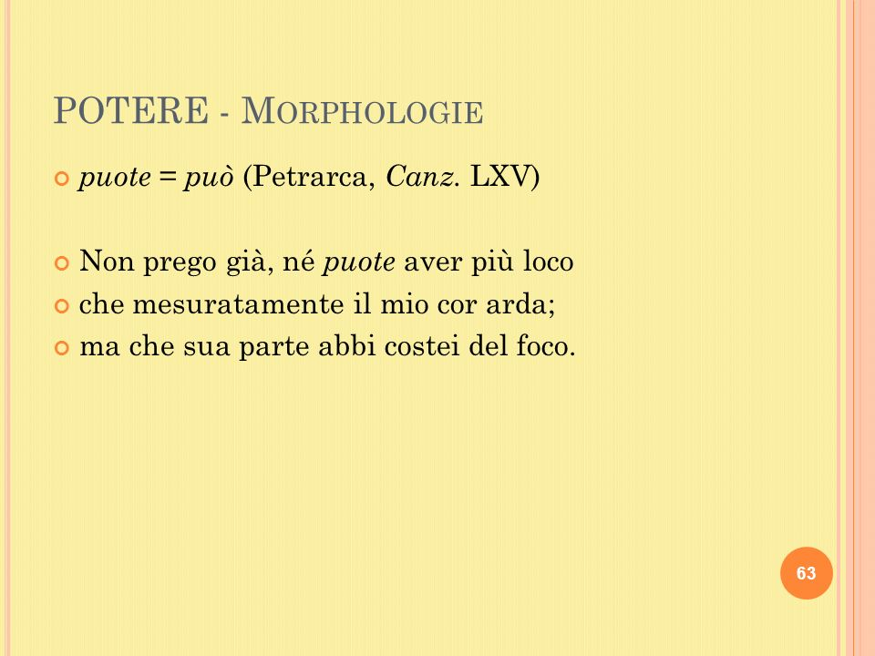 POTERE - M ORPHOLOGIE puote = può (Petrarca, Canz.
