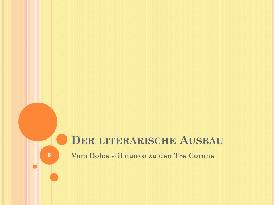 D ER LITERARISCHE A USBAU Vom Dolce stil nuovo zu den Tre Corone 8