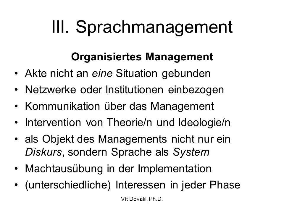 Vít Dovalil, Ph.D. III. Sprachmanagement Organisiertes Management Akte nicht an eine Situation gebunden Netzwerke oder Institutionen einbezogen Kommun