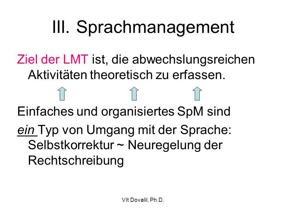 Vít Dovalil, Ph.D. III. Sprachmanagement Ziel der LMT ist, die abwechslungsreichen Aktivitäten theoretisch zu erfassen. Einfaches und organisiertes Sp