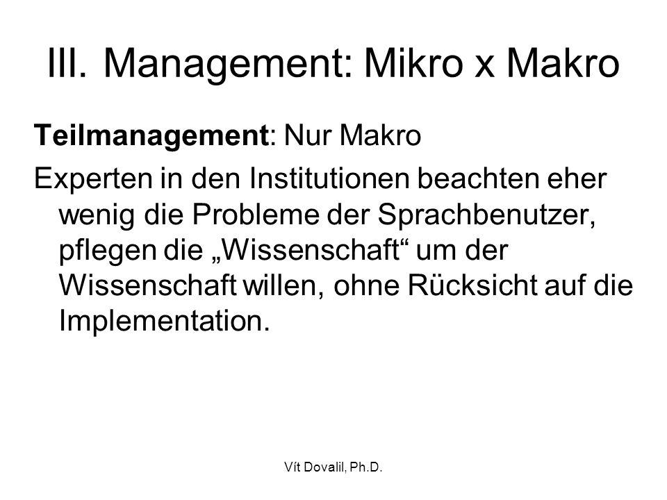 Vít Dovalil, Ph.D. III. Management: Mikro x Makro Teilmanagement: Nur Makro Experten in den Institutionen beachten eher wenig die Probleme der Sprachb