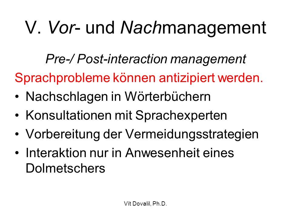 Vít Dovalil, Ph.D. V. Vor- und Nachmanagement Pre-/ Post-interaction management Sprachprobleme können antizipiert werden. Nachschlagen in Wörterbücher