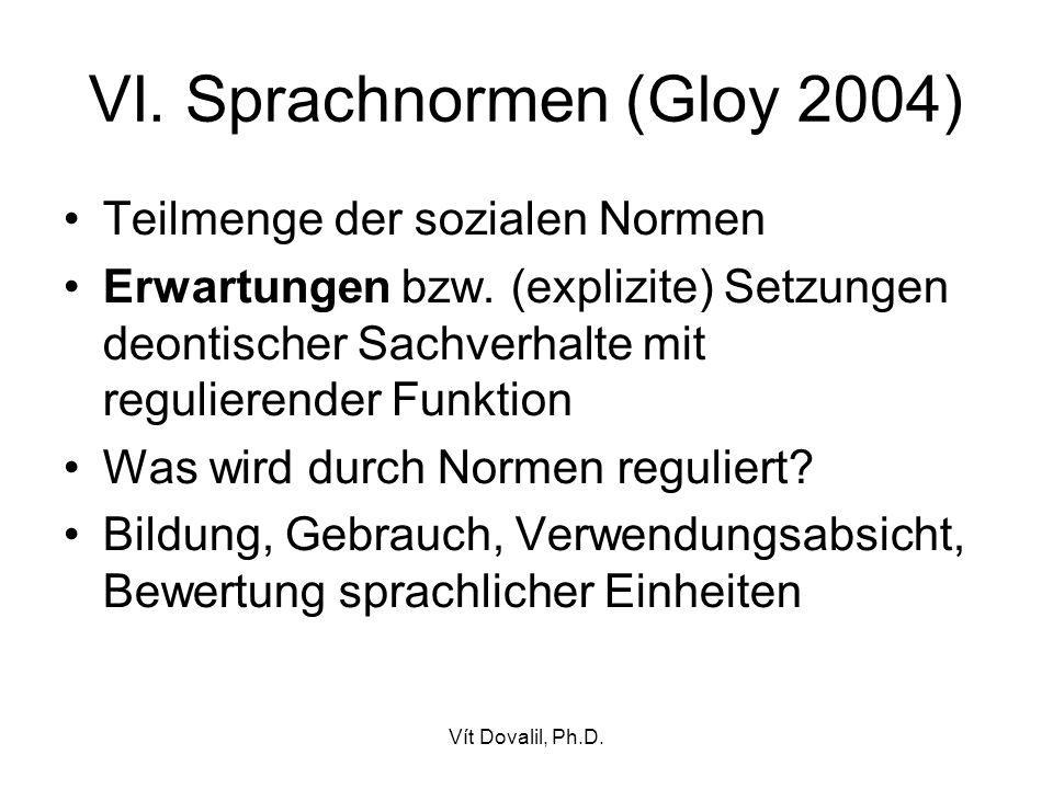 Vít Dovalil, Ph.D. VI. Sprachnormen (Gloy 2004) Teilmenge der sozialen Normen Erwartungen bzw. (explizite) Setzungen deontischer Sachverhalte mit regu
