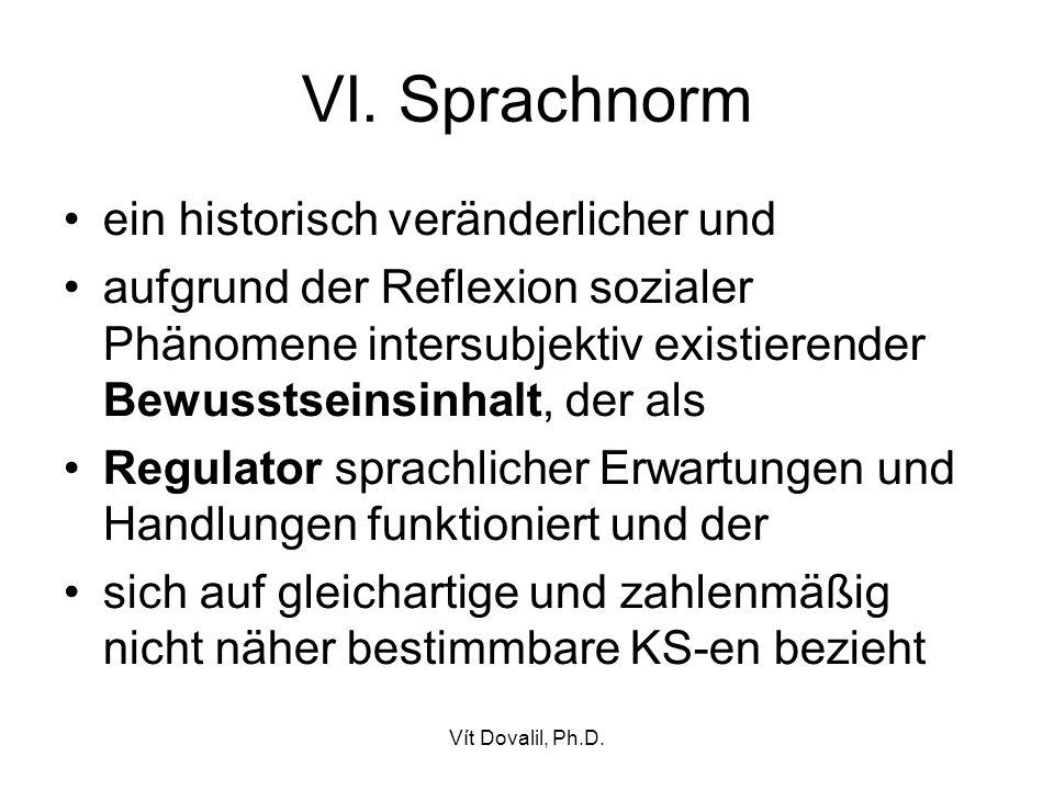 Vít Dovalil, Ph.D. VI. Sprachnorm ein historisch veränderlicher und aufgrund der Reflexion sozialer Phänomene intersubjektiv existierender Bewusstsein