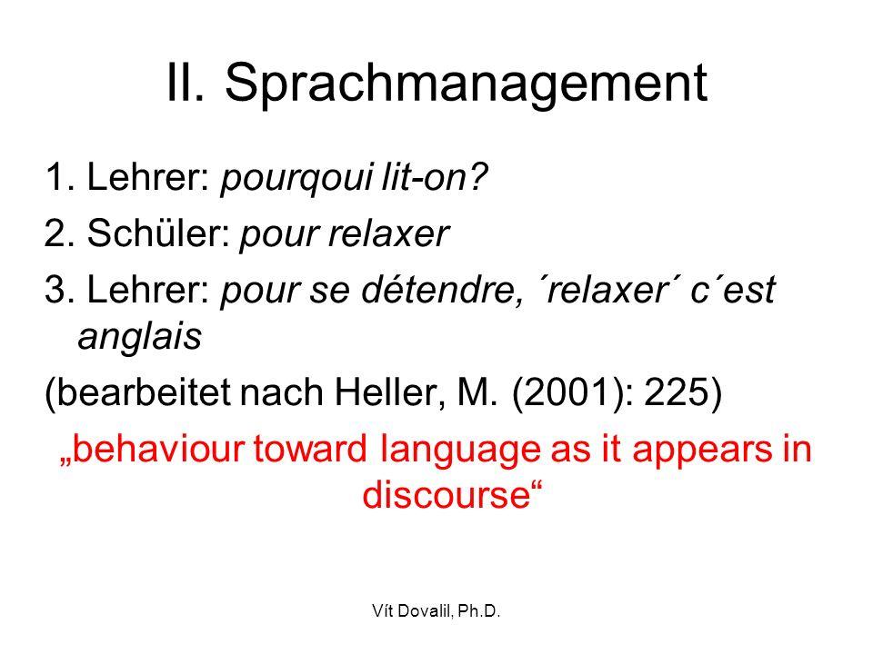 Vít Dovalil, Ph.D. II. Sprachmanagement 1. Lehrer: pourqoui lit-on? 2. Schüler: pour relaxer 3. Lehrer: pour se détendre, ´relaxer´ c´est anglais (bea